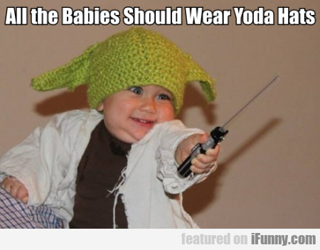All The Babies Should Wear Yoda Hats
