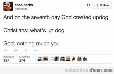 And On The Seventh Day God Created Updog...