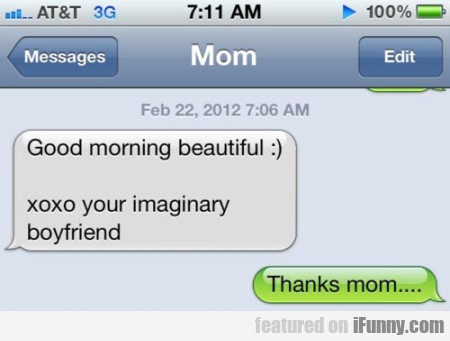 Good Morning Beautiful. Xoxo Your Imaginary...
