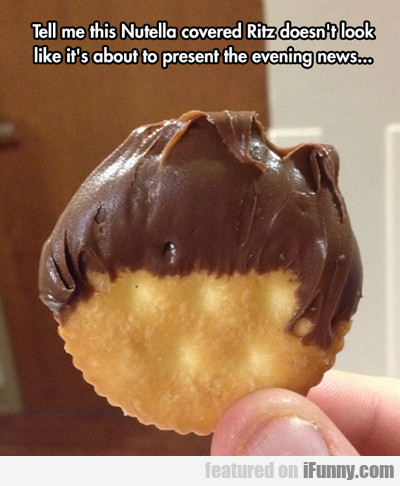 Tell Me This Nutella Covered Ritz...
