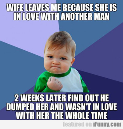 Wife Leaves Me Because She Is In Love With...
