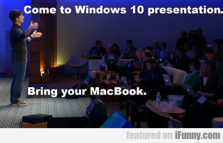 Come To Windows 10 Presentation...