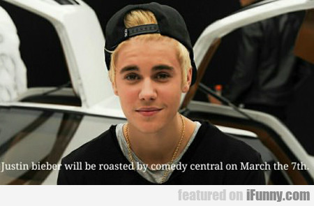 Justin Bieber Will Be Roasted...