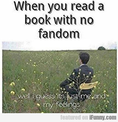 When You Read A Book That Isn't Fandom...