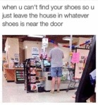 When You Can't Find Your Shoes...