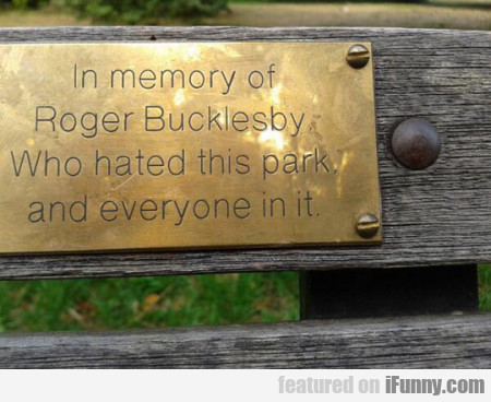 In Memory Of Roger Bucklesby Who Hated This..