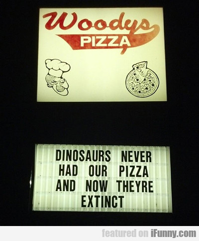 Dinosaurs Never Had Out Pizza...