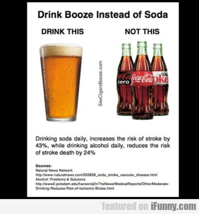 drink booze instead of soda.