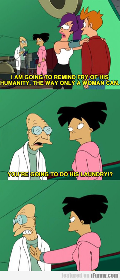 I Am Going To Remind Fry Of His Humanity...