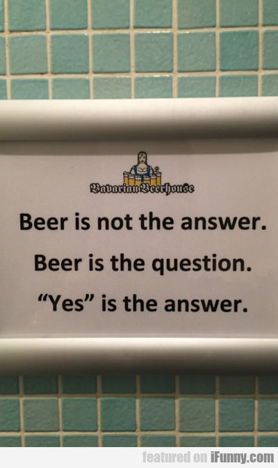 Beer Is Not The Answer...