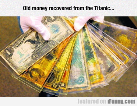 old money recovered from the titanic...