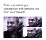 When You're Having A Conversation...
