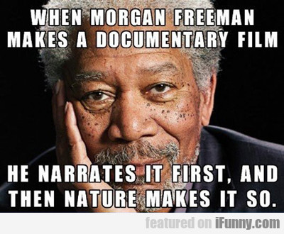 When Morgan Freeman Makes A Documentary Film...