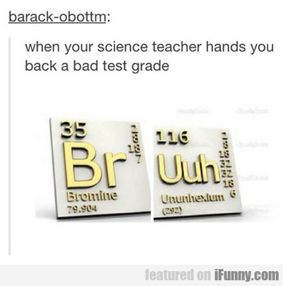 When Your Science Teacher Hands You Back A Bad...