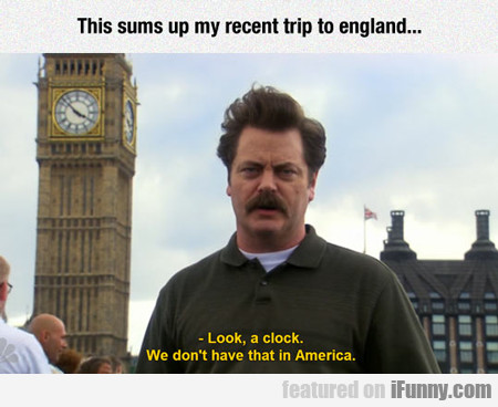 This Sums Up My Recent Trip To England...