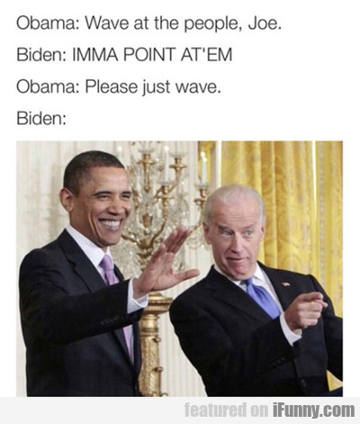 Obama: Wave At The People...