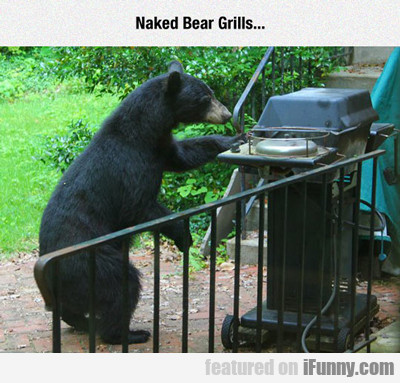 Naked Bear Grills...