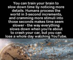 You Can Train Your Brain To Slow Down...