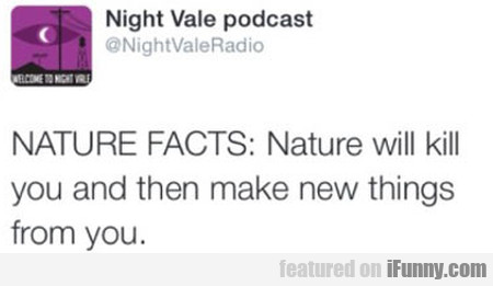 Nature Facts Nature Will Kill.