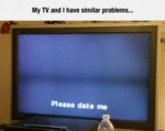 My Tv And I Have Similar Problems...