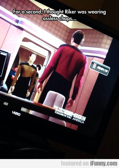 For A Second, I Thought Riker Was Wearing...