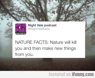 Nature Will Kill You...