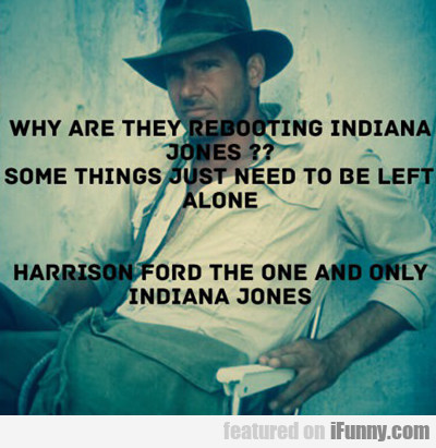 Why Are They Rebooting Indiana Jones...
