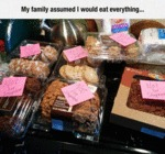 My Family Assumed I Would Eat Everything...