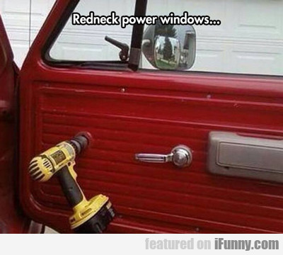 Redneck Power Windows...