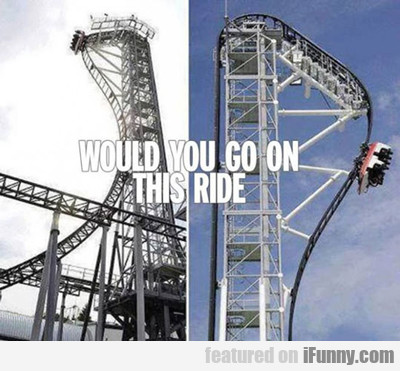 Would You Go On This Ride...