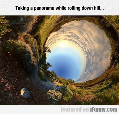 taking a panorama while rolling down hill...
