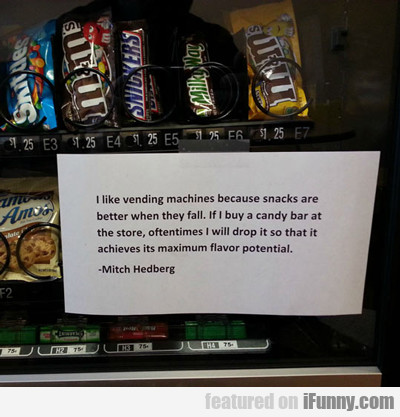I Like Vending Machines Because Snacks Are...