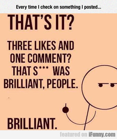 Every Time I Check On Something I Posted...