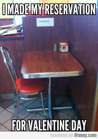 I Made My Reservation For Valentines Day...