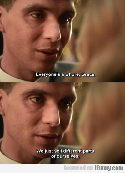 Everyone's A Whore, Grace...