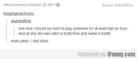 one time i forced my mom to play pokemon