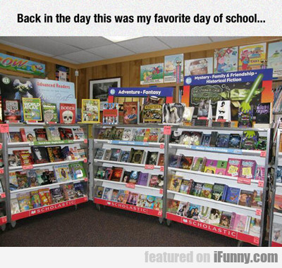 Back In The Day This Was My Favorite Day Of...