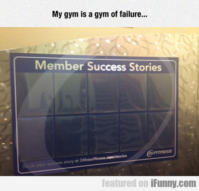 My Gym Is A Gym Of Failure...