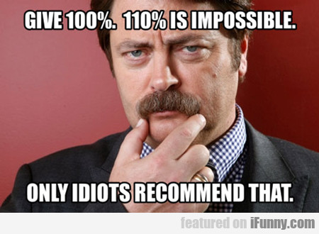 Give 100%, 110% Is Impossible...