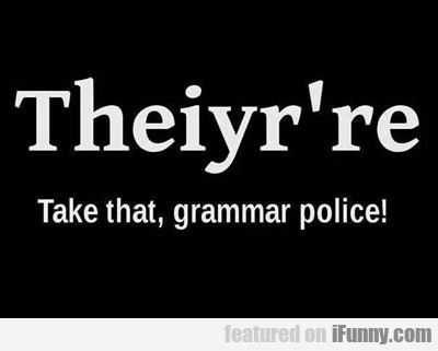 Take That, Grammar Police...