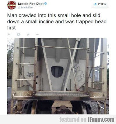 man crawled into this small hole