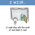 I Wish I Could Step Into The World Of Each Book...