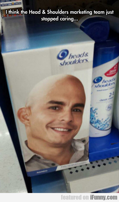 I Think The Head And Shoulders Marketing Team...