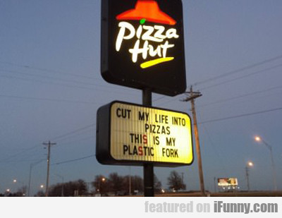 cut my life into pizzas...