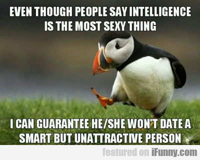 Even Though People Say Intelligence Is...