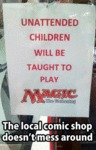 Unattended Children Will Be Taught To Play...