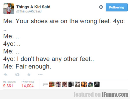 Me Your Shoeas Are On The Wrong Feet.