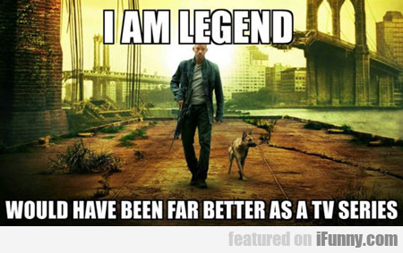 I Am Legend Would Have Been So Much Better...