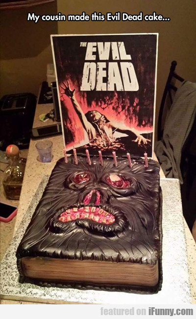 My Cousin Made This Evil Dead Cake...