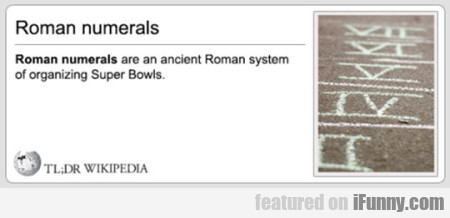 Roman Numerals Are An Ancient Roman System...
